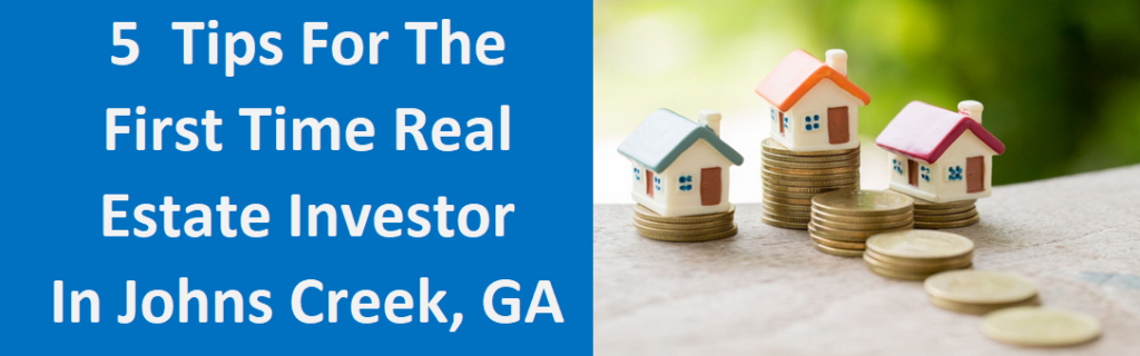 5 Tips For The First Time Real Estate Investor In Johns Creek, GA