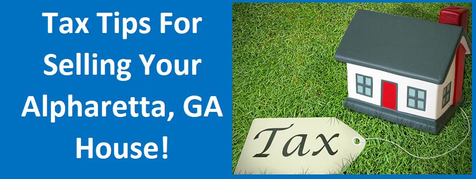 Tax Tips For Selling Your Alpharetta, GA House!
