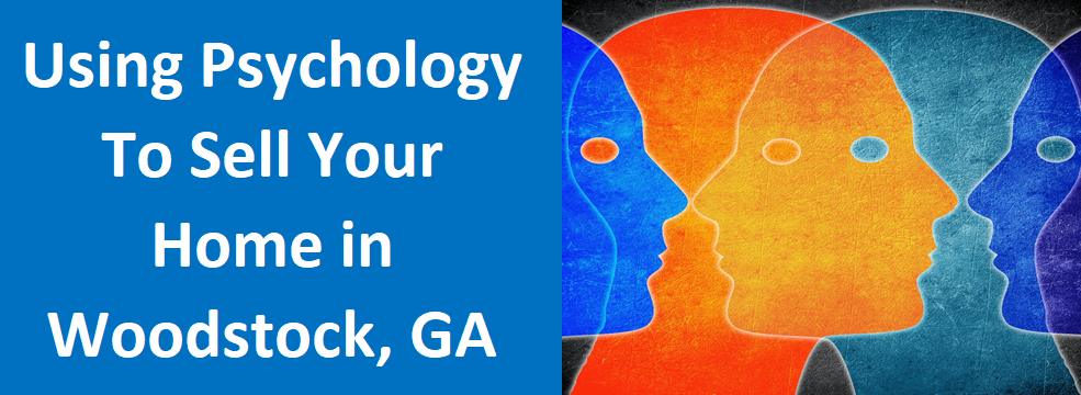 Using Psychology to Sell Your Home in Woodstock, GA