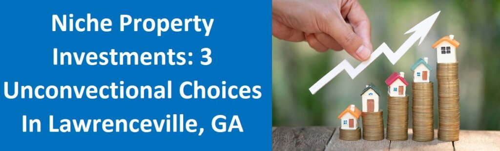 Niche Property Investments: 3 Unconventional Choices in Lawrenceville, GA