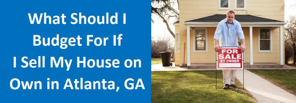 What Should I Budget for if I Sell My House on My Own in Atlanta GA