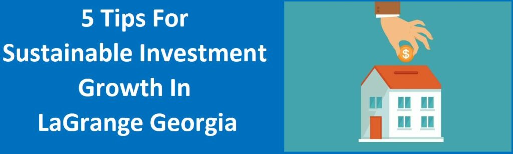 5 Tips for Sustainable Investment Growth in LaGrange, GA