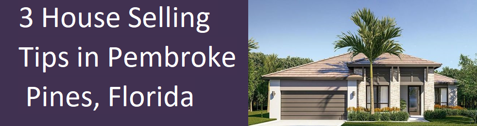 3 House Selling Tips In Pembroke Pines