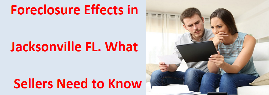 Foreclosure Effects In Jacksonville Florida - What Sellers Need To Know
