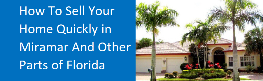 How To Sell Your Home Quickly In Miramar And Other Parts Of Florida