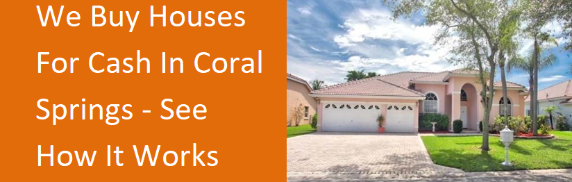 We Buy Houses For Cash In Coral Springs - See How It Works