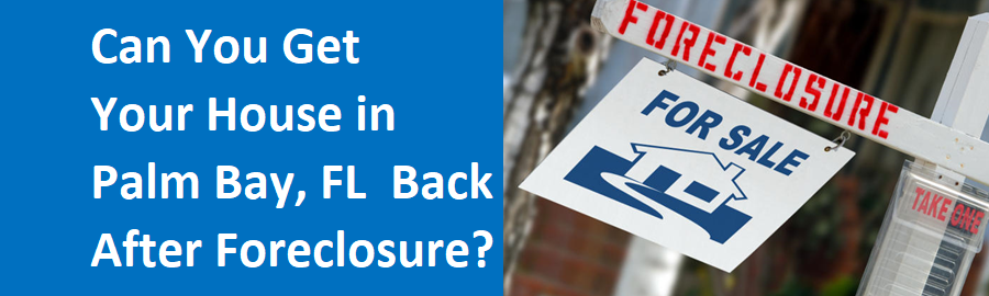 Can You Get Your House In Palm Bay Back After Foreclosure?