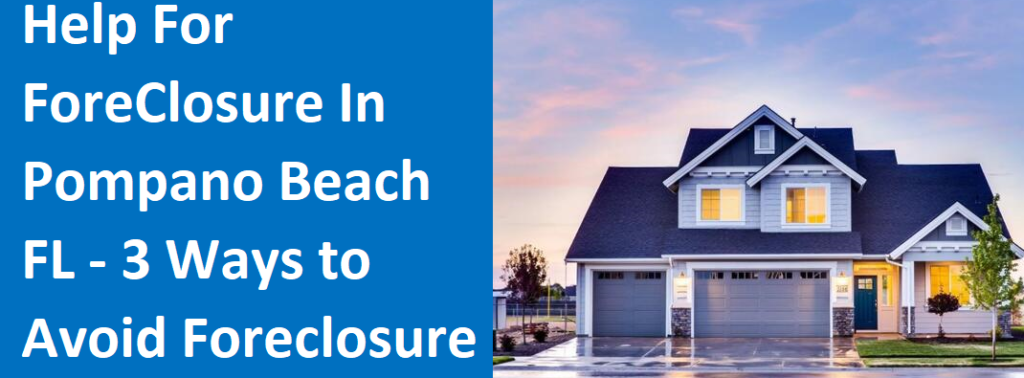 Help For Foreclosure In Pompano Beach, NH – 3 Ways To Avoid Foreclosure