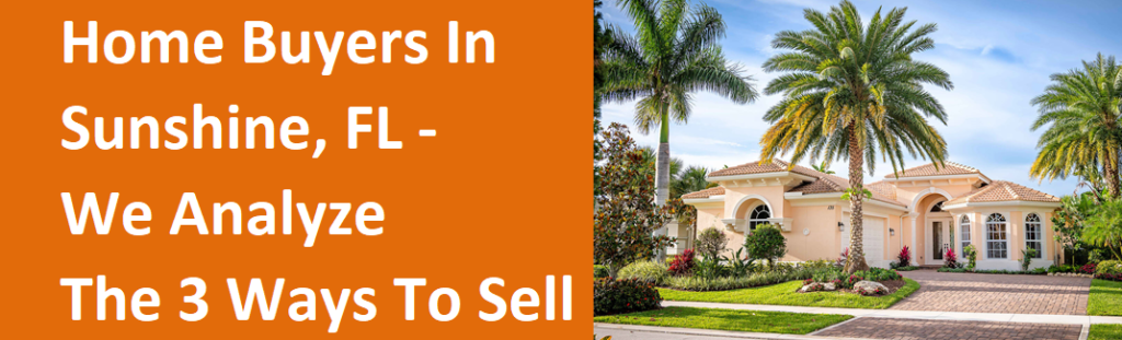Home Buyers In Sunshine FL – We Analyze The 3 Ways To Sell