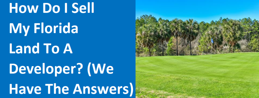 How Do I Sell My  Florida Land To A Developer? (We Have The Answers) - House Buyers Florida