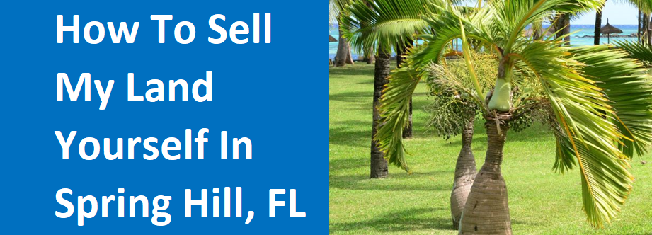 How To Sell My Land Yourself In Spring Hill, FL – House Buyers Florida