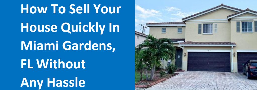 How To Sell Your House Quickly In Miami Gardens, FL Without Any Hassle