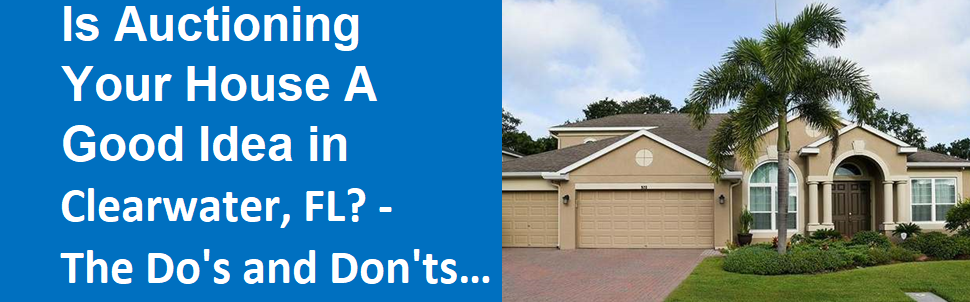 Is Auctioning Your House A Good Idea in Clearwater? - The Do's and Don'ts...