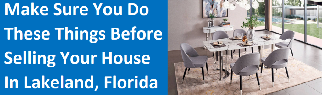 Make Sure You Do These Things Before Selling Your House In Lakeland, FL