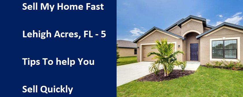 Sell My Home Fast In Lehigh Acres, FL – 5 Tips to Help You Sell Quickly