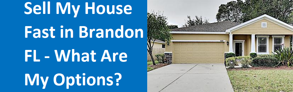 Sell My House Fast In Brandon, FL – What Are My Options?