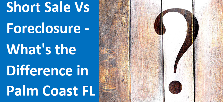Short Sale vs Foreclosure – What's the Difference in Palm Coast, FL?
