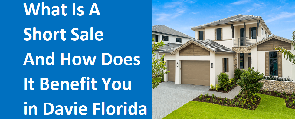 What Is A Short Sale And How Does It Benefit You In Davie, FL?