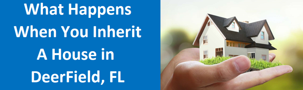What Happens When You Inherit A House In Deerfield Beach, FL?