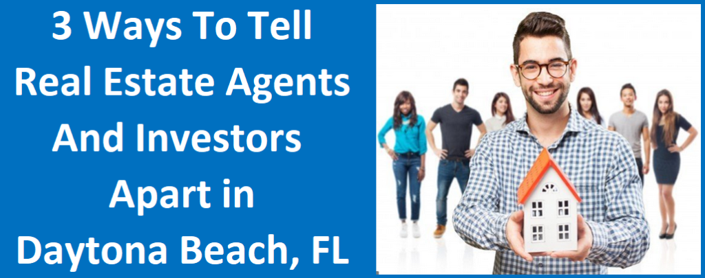 3 Ways To Tell Real Estate Agents And Investors Apart In Daytona Beach, FL