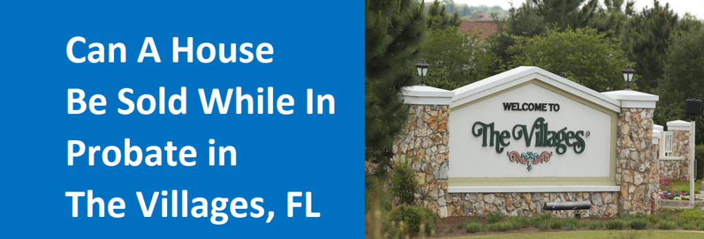 selling a house while in probate in The Villages FL?