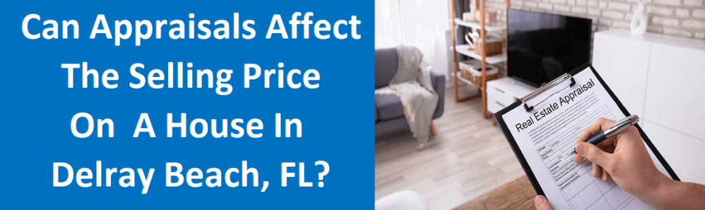 Can Appraisals Affect The Selling Price On A House In Delray Beach, FL?