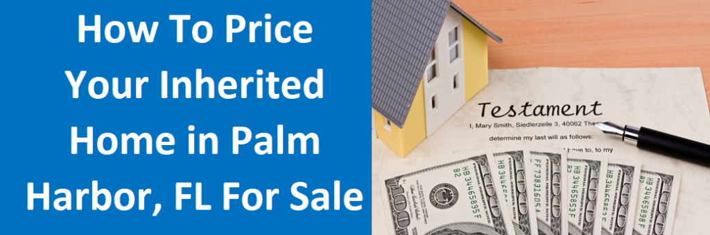 How To Price Your Inherited Home In Palm Harbor, FL For Sale