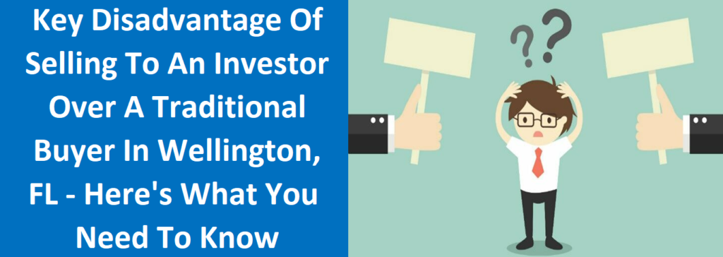 Key Disadvantage Of Selling To An Investor Over A Traditional Buyer In Wellington, FL – Here's What You Need To Know