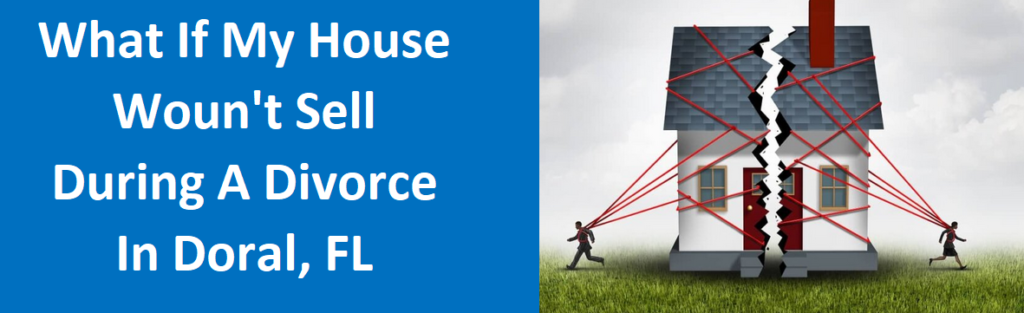 What If My House Won't Sell During A Divorce In DoraL, FL?
