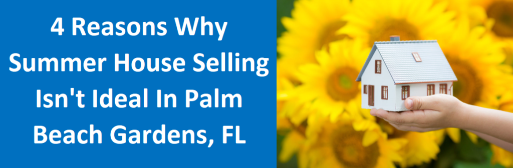 4 Reasons Why Summer House Selling Isn't Ideal In Palm Beach Gardens, FL
