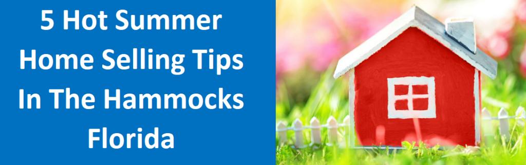 5 Hot Summer Home Selling Tips in The Hammocks, FL