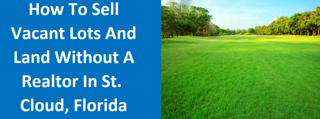 How To Sell Vacant Lots And Land Without A Realtor In St. Cloud, FL