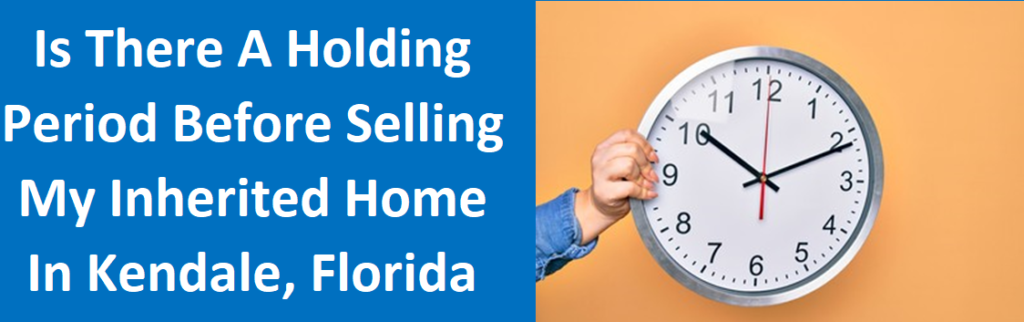 Is There A Holding Period Before Selling My Inherited Home In Kendale Lakes, FL? – House Buyers Florida