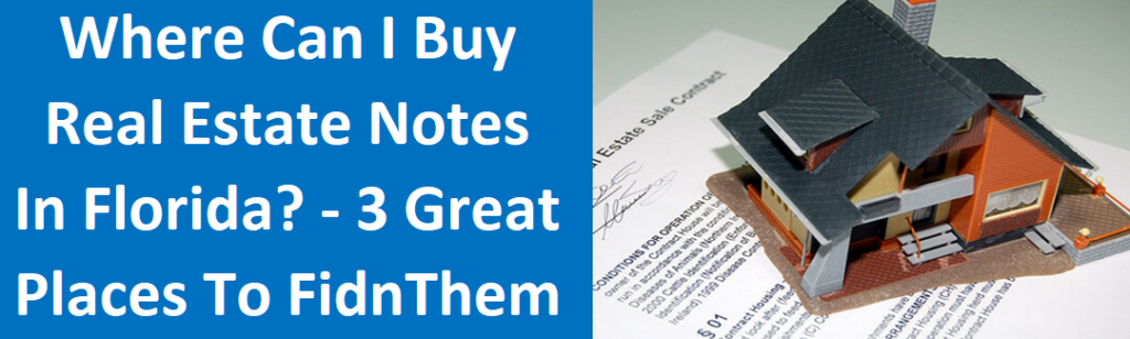 Where Can I Buy Real Estate Notes In Florida? — 3 Great Places To Find Them