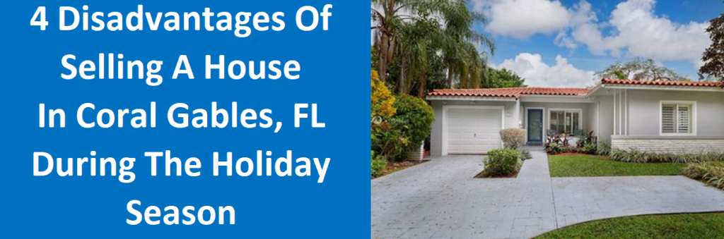 4 Disadvantages Of Selling A House In Coral Gables, FL During The Holiday Season