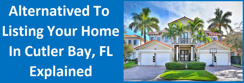Alternatives to Listing Your Home in Cutler Bay, FL: Explained