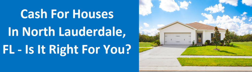 Cash For Houses In North Lauderdale, FL – Is it right for you?