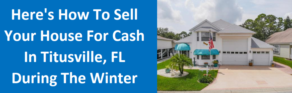 Here's How to Sell Your House for Cash in Titusville, FL During the Winter