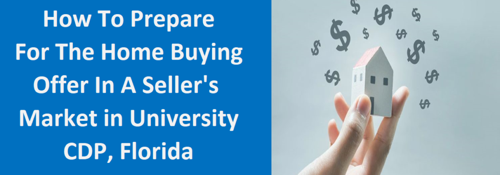 How To Prepare For The Home Buying Offer In A Seller's Market In University CDP, FL