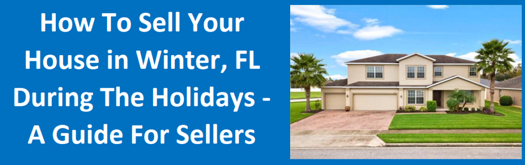 How To Sell Your House in Winter Garden, FL During the Holidays - A Guide for Sellers