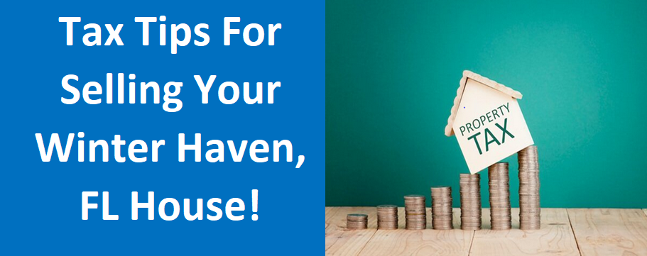 Tax Tips For Selling Your Winter Haven, FL House!