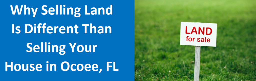 Why Selling Land Is Different Than Selling Your House In Ocoee, FL