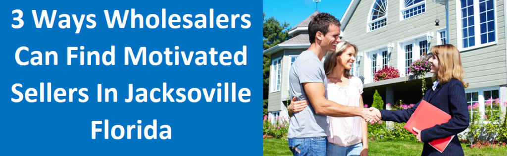 3 Ways Wholesalers Can Find Motivated Sellers in Jacksonville, FL