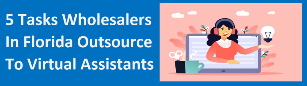 5 Tasks Wholesalers In Florida an Outsource To Virtual Assistants – House Buyers Florida