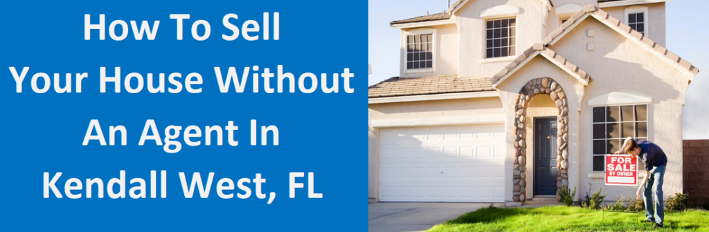 How To Sell Your House Without An Agent In Kendall West, FL