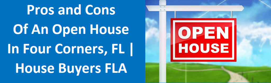 Pros and Cons of an Open House in Four Corners, FL   House Buyers Florida