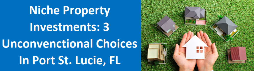 Niche Property Investments: 3 Unconventional Choices in Port St. Lucie, FL