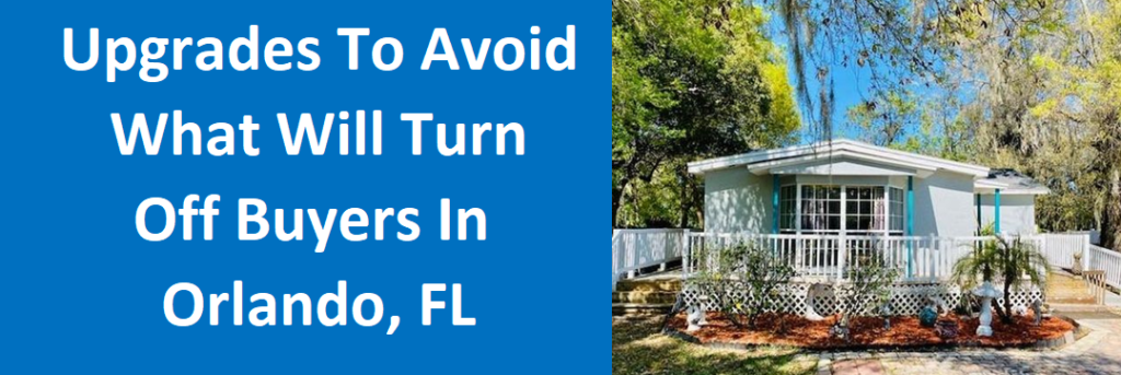 Upgrades to Avoid: What Will Turn OFF Buyers in Orlando, FL!