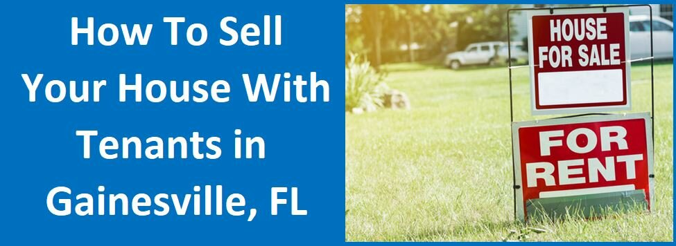 How To Sell Your House With Tenants In Gainesville Florida