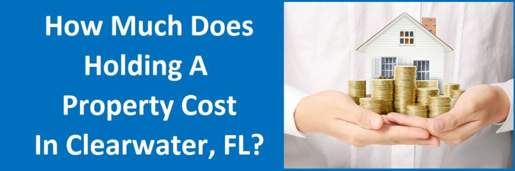 How Much Does Holding A Property Cost in Clearwater, FL?